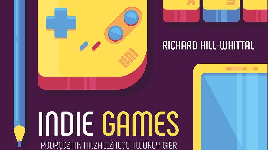 """""""Podręcznik niezależnego twórcy gier"""" trafił już do sprzedaży – a co jeszcze warto przeczytać?"""