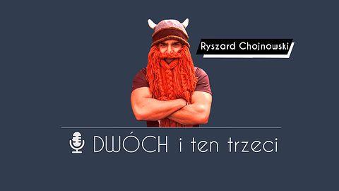 """Dwóch i Ten Trzeci - Ryszard """"Rysław"""" Chojnowski. O tłumaczeniach, VR, E3 i podnoszeniu żelastwa"""