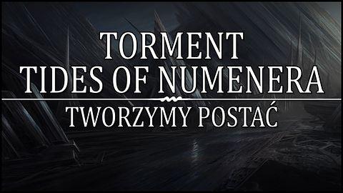 Torment Tides of Numenera - Tworzymy postać!