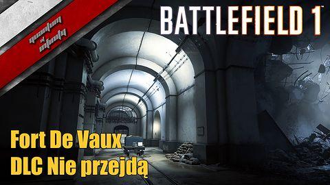 Battlefield 1 - DLC Nie przejdą - Fort De Vaux wrażenia