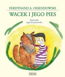 """""""Wacek i jego pies"""" Ferdynand A. Ossendowski"""